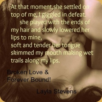 http://www.amazon.com/Broken-Love-Forever-Bound-Book-ebook/dp/B00MR3HQZ0/ref=sr_1_6?s=books&ie=UTF8&qid=1458176947&sr=1-6&keywords=layla+stevens